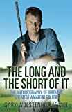 The Long and The Short of It: The Autobiography of Britain's Greatest Amateur Golfer