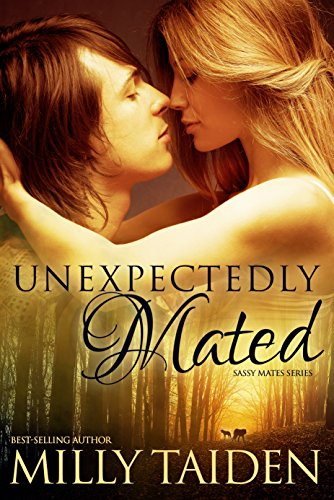 Milly Taiden - Unexpectedly Mated (BBW Paranormal Shape Shifter Romance): An Alpha male. A curvy but sassy BBW. A trip to Sin City neither will ever forget. (Sassy Mates Book 3)