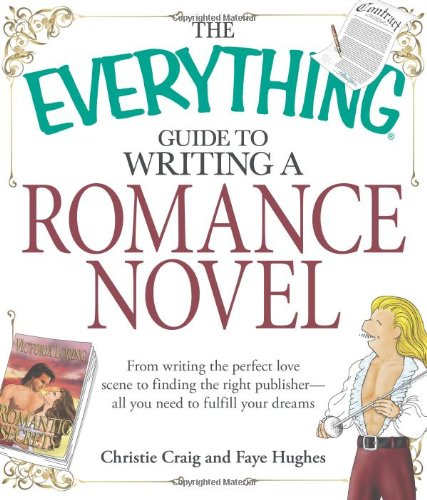 The Everything Guide to Writing a Romance Novel: From writing the perfect love scene to finding the right publisher--All you need to fulfill your dreams (Everything Series)