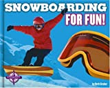 Snowboarding for Fun! (For Fun!: Sports)