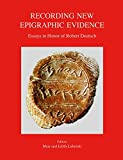 img - for Recording New Epigraphic Evidence; Essays in Honor of Robert Deutsch book / textbook / text book
