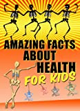 Amazing Facts about Health for Kids - Illustrated Book with The Most Interesting Facts About Health