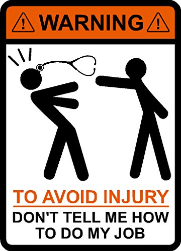 WARNING-To-Avoid-Injury-Dont-Tell-Me-How-To-Do-My-Job--nurse-doctor-medical-hospital-vinyl-decal-car-sticker
