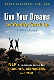 Live Your Dreams Let Reality Catch Up: NLP and Common Sense for Coaches, Managers and You, 2nd Edition
