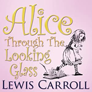 Alice Through the Looking Glass | [Lewis Carroll]