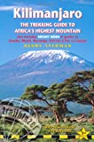 Kilimanjaro the Trekking Guide to Africa's Highest Mountain: Includes Mount Meru &amp; Guides to Arusha, Moshi, Marangu, Nairobi &amp; Dar-Es-Salaam