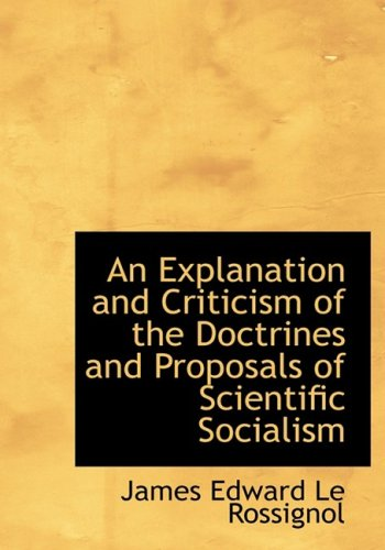 An Explanation and Criticism of the Doctrines and Proposals of Scientific Socialism (Large Print Edition)