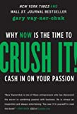 img - for Crush It!: Why Now is the Time to Cash in on Your Passion by Gary Vaynerchuk ( 2013 ) Paperback book / textbook / text book