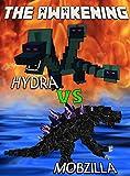 Minecraft: The Awakening: Hydra vs. Mobzilla: The Unofficial Minecraft Novel (Minecraft Mobs Battle)