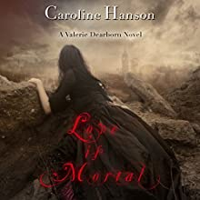 Love is Mortal: Valerie Dearborn, Book 3 (       UNABRIDGED) by Caroline Hanson Narrated by Emily Woo Zeller