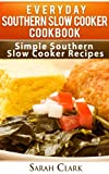 Everyday Southern Slow Cooker Cookbook  Simple Southern Slow Cooker Recipes