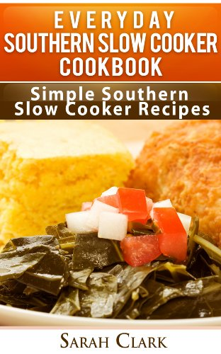 Everyday Southern Slow Cooker Cookbook  Simple Southern Slow Cooker Recipes by Sarah Clark