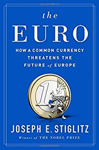 The Euro: How a Common Currency Threatens the Future of Europe by W. W. Norton & Company