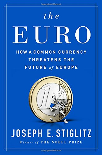 the-euro-how-a-common-currency-threatens-the-future-of-europe