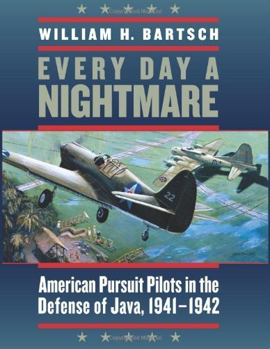 Every Day a Nightmare: American Pursuit Pilots in the Defense of Java, 1941-1942 (Williams-Ford Texa [Hardcover], by William H. Bartsch