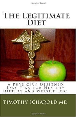 The Legitimate Diet: A Physician Designed Practical Diet Plan