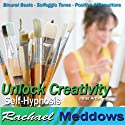 Unlock Creativity Hypnosis: Inner Artist & Artistic Inspiration, Guided Meditation, Binaural Beats, Positive Affirmations  by Rachael Meddows Narrated by Rachael Meddows