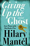 Hilary Mantel Giving up the Ghost: A memoir