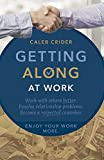 Getting Along at Work: Work With Others Better, Resolve Relationship Problems, Become a Respected Coworker, and Enjoy Work More