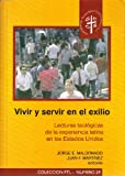 img - for Vivir y servir en el exilio: lecturas teolo gicas de la experiencia latina en los Estados Unidos book / textbook / text book