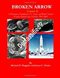 Broken Arrow - Vol II - A Disclosure of U.S., Soviet, and British Nuclear Weapon Incidents and Accidents, 1945-2008