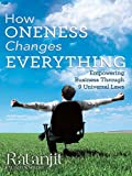 How Oneness Changes Everything:Empowering Business Through 9 Universal Laws