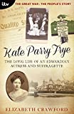 The Great War: The People's Story - Kate Parry Frye: The Long Life of an Edwardian Actress and Suffragette