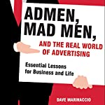 Admen, Mad Men, and the Real World of Advertising: Essential Lessons for Business and Life | Dave Marinaccio