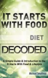 IT STARTS WITH FOOD DIET DECODED: A Simple Guide & Introduction to the It Starts With Food Diet & Lifestyle (Diets Simplified)