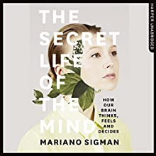The Secret Life of the Mind: How Our Brain Thinks, Feels and Decides | Livre audio Auteur(s) : Mariano Sigman Narrateur(s) : Peter Noble