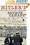 Hitler's Savage Canary: A History of...