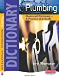 Plumbing Illustrated Dictionary: A Practical A-Z Guide (0435402080) by John Thompson