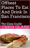Offbeat Places To Eat And Drink In San Francisco