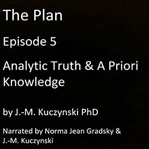 The Plan Episode 5: Analytic Truth and A Priori Knowledge Audiobook