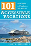 101 Accessible Vacations: Travel Ideas for Wheelers and Slow Walkers by Harrington, Candy B. (2007) Paperback