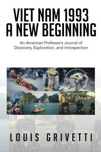Viet Nam 1993 - A New Beginning: An American Professor's Journal of Discovery, Exploration, and Introspection
