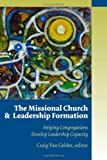The Missional Church and Leadership Formation: Helping Congregations Develop Leadership Capacity (Missional Church Series)