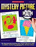 Mystery Picture Math: 50+ Reproducible Activities That Target and Reinforce Skills in Addition, Subtraction, Multiplication, Division and More, Grades 2-3