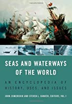 Seas and Waterways of the World [2 volumes]: An Encyclopedia of History, Uses, and Issues