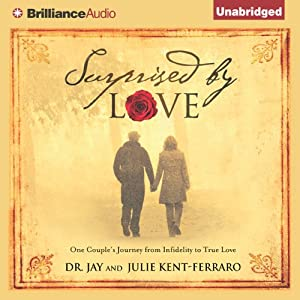 Surprised by Love: One Couple's Journey from Infidelity to True Love | [Jay Kent-Ferraro, Julie Kent-Ferraro]