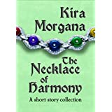 The Necklace of Harmony: A Short Story Collectionby Kira Morgana