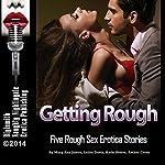 Getting Rough: Five Rough Sex Erotica Stories | Mary Ann James,Lolita Davis,Kathi Peters,Amber Cross