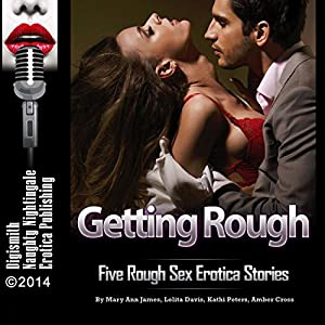 Getting Rough: Five Rough Sex Erotica Stories Audiobook