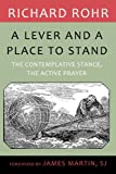 Lever and a Place to Stand, A: The Contemplative Stance, the Active Prayer (1587680645) by Richard Rohr