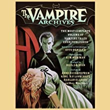 The Vampire Archives: The Most Complete Volume of Vampire Tales Ever Published (       UNABRIDGED) by Otto Penzler (editor), Kim Newman (foreword), Neil Gaiman (preface), Clive Barker, Robert Bloch, Stephen King Narrated by Scott Brick, Jonathan Cowley, Erik Davies