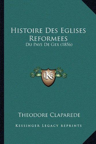 Histoire Des Eglises Reformees: Du Pays de Gex (1856)