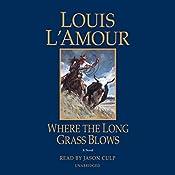 Where the Long Grass Blows: A Novel | [Louis L'Amour]
