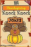 104 Funny Thanksgiving Knock Knock Jokes for kids (Funny knock knock jokes) (Series 2 ) (The Joke Book for Kids)