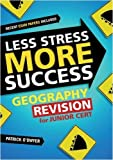img - for Less Stress More Success: Geography Revision for Junior Cert by Patrick E. F. O'Dwyer (2007-01-01) book / textbook / text book