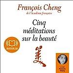 Cinq méditations sur la beauté   François Cheng